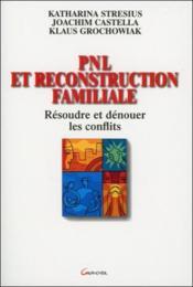 Pnl et reconstruction familiale - resoudre et denouer les conflits - Couverture - Format classique