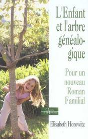 L'Enfant Et L'Arbre Genealogique ; Pour Un Nouveau Roman Familial - Intérieur - Format classique