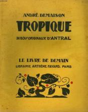 Tropique. 38 Bois Origianux D'Antral. Le Livre De Demain N° 184. - Couverture - Format classique