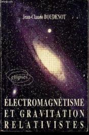 Electromagnetisme Et Gravitation Relativistes - Couverture - Format classique
