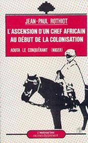 L'ascension d'un chef africain au début de la colonisation - Couverture - Format classique