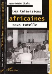 Les Televisions Africaines Sous Tutelle - Couverture - Format classique