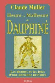 Heurs et malheurs du Dauphiné ; les drames et les joies d'une ancienne province - Couverture - Format classique