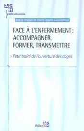 Face A L'Enfermement : Accompagner, Former,Transmettre. Petit Traite De L'Ouvert - Intérieur - Format classique