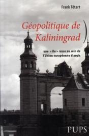 Géopolitique de kaliningrad ; ine île russe au sein de l'union européenne élargie - Couverture - Format classique