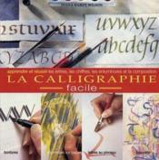 La Calligraphie Facile. Apprendre Et Reussir Les Lettres, Chiffres, Enluminures - Couverture - Format classique