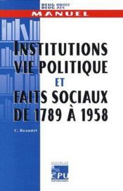 Institutions vie politique et faits sociaux de 1789 a 1958 - Couverture - Format classique