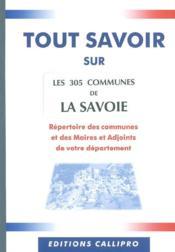 Tout Savoir Sur Les 305 Communes De La Savoie ; Repertoire Des Communes Et Des Maires Et Adjoints De Votre Departement - Couverture - Format classique