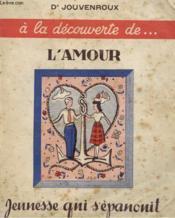 A La Decouverte De ... L'Amour, Jeunesse Qui S'Epanouit - Couverture - Format classique