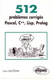 512 Problemes Corriges En Pascal C++ Lisp Prolog - Couverture - Format classique