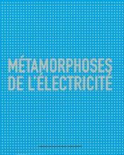 Métamorphoses de l'électricité - Couverture - Format classique