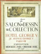2eme SALON DU DESSIN DE COLLECTION, HOTEL GEORGE V, 31 AVENUE GEORGE V, PARIS VIII, EXPOSITION MERCREDI Ier AVRIL AU DIMANCHE 5 AVRIL - Couverture - Format classique