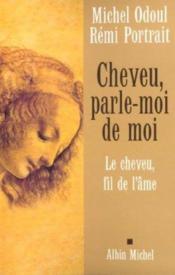 Cheveu, Parle-Moi De Moi - Le Cheveu, Fil De L'Ame - Couverture - Format classique