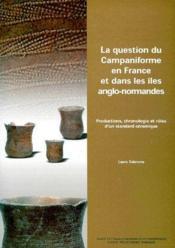 La Question Du Campaniforme En France Et Dans Les Iles Anglo-Normandes ; Productions, Chronologie Et Roles D'Un Standard Ceramique - Couverture - Format classique