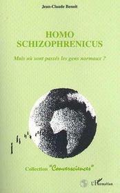 Homo Schizophrenicus ; Mais Ou Sont Passes Les Gens Normaux ? - Intérieur - Format classique