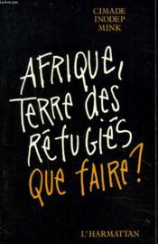 Afrique, terre des réfugiés ; que faire ? - Couverture - Format classique