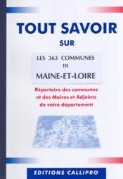 Tout Savoir Sur Les 363 Communes Du Maine-Et-Loire ; Repertoire Des Communes Et Des Maires Et Adjoints De Votre Departement - Couverture - Format classique