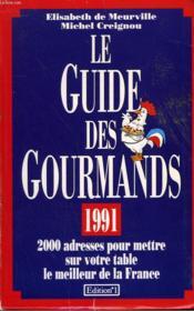 Le Guide Des Gourmands 1991. 2000 Adresses Pour Mettre Sur Votre Table Le Meilleur De La France. - Couverture - Format classique