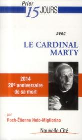 Prier 15 jours avec... T.171 ; le cardinal Marty  - Roch-Étienne Migliorino - Roch-Etienne Migliorino
