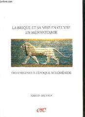 La brique et sa mise en oeuvre en mesopotamie ; des origines a l'epoque achemenide - Couverture - Format classique