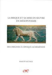 La brique et sa mise en oeuvre en mesopotamie ; des origines a l'epoque achemenide - Intérieur - Format classique