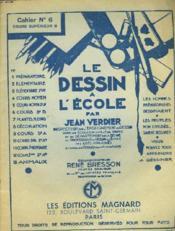 Le Dessin A L'Ecole. Cahier N°6. Cours Superieur B. Collaborateur Rene Bresson, Peintre Graveur. - Couverture - Format classique