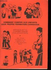 Comment Confier Aux Enfants Leur Propre Formation Cardiaque - Methode D'Apprentissage D'Un Savoir Faire - Couverture - Format classique