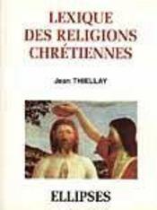 Lexique des religions chretiennes - Intérieur - Format classique