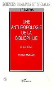 Une Anthropologie De La Bibliophilie ; Le Desir De Livre - Intérieur - Format classique