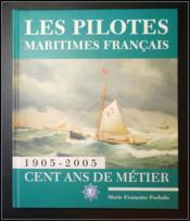 Les pilotes maritimes français ; 1905-2005, cent ans de métier - Couverture - Format classique