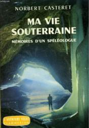 Ma Vie Souterraine. Memoires D'Un Speleologue. Collection : L'Aventure Vecue. - Couverture - Format classique