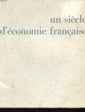 Un Siecle D'Economie Francaise 1863 -1963 - Croissance D'Une Banque Regionale - Credit Lyonnais - Deux Guerres Et Une Crise - Readaptation - Couverture - Format classique