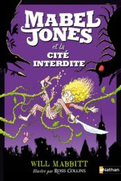 Vente  Les improbables aventures de Mabel Jones T.2 ; Mabel Jones et la cité interdite  - Collectif - Mabbitt Will - Will Mabbitt - Ross Collins