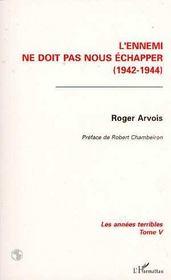 Les Annees Terribles T.5 ; L'Ennemi Ne Doit Pas Nous Echapper, 1942-1944 - Intérieur - Format classique