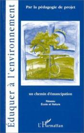 Éduquer à l'environnement par la pédagogie de projet ; un chemin d'émancipation - Couverture - Format classique