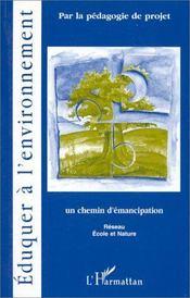 Éduquer à l'environnement par la pédagogie de projet ; un chemin d'émancipation - Intérieur - Format classique