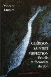 Guérison, sainteté, perfection ; écueils et fécondité du don - Couverture - Format classique