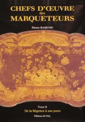Chefs d'oeuvre des marqueteurs t.2 ; de la régence à nos jours - Couverture - Format classique