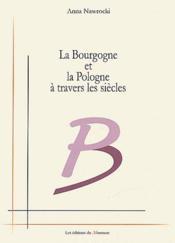 La Bourgogne et la Pologne à travers les siècles - Couverture - Format classique