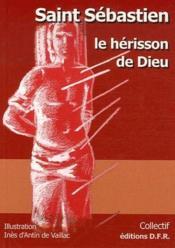 Saint Sebastien, Le Herisson De Dieu - Couverture - Format classique