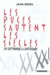 Les Puces Sautent Les Siecles ; Du Chiffonnier A L'Antiquaire - Intérieur - Format classique