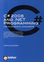 Vente livre :  C# 2008 and .net programming for electronic engineers  - John Allwork