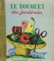 Le Bouquet Du Jardinier. Les Albums Du Pere Castor. - Couverture - Format classique
