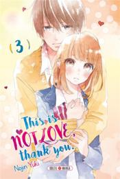 Vente livre :  This is not love, thank you T.3  - Nojin Yuki