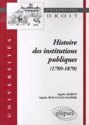 Histoire des institutions publiques (1789-1870) - Couverture - Format classique