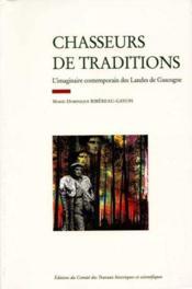 Chasseurs de tradition l imaginaire contemporain des landes de gascogne - Couverture - Format classique