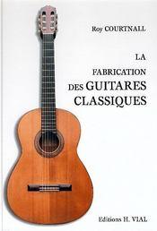 La fabrication des guitares classiques - Couverture - Format classique