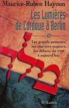 Les lumieres de Cordoue à Berlin t.2 ; les grands penseurs, les courants majeurs, lse débats, du XVII siècle à aujourd'hui
