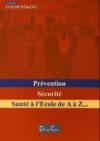 Prevention, securite ; sante a l'ecole de a a z...