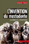 L'invention du mastodonte ; aux origines de la paléontologie